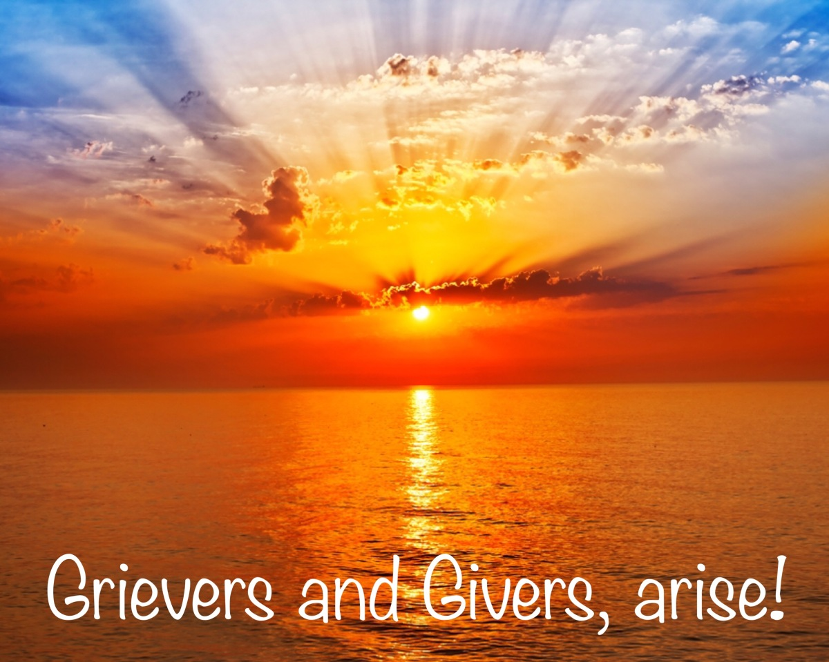 GRIEVERS AND GIVERS, ARISE; FOR THE LORD IS COMING THROUGH FOR YOU!